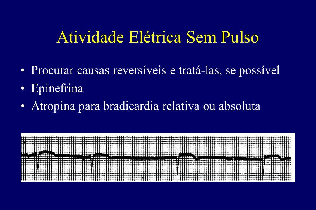 Atividade Elétrica Sem Pulso •Procurar causas reversíveis e tratá-las, se possível •Epinefrina •Atropina para bradicardia relativa ou absoluta