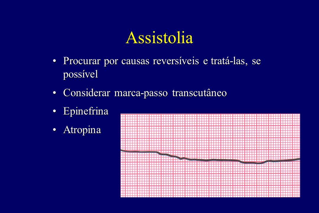 Assistolia •Procurar por causas reversíveis e tratá-las, se possível •Considerar marca-passo transcutâneo •Epinefrina •Atropina