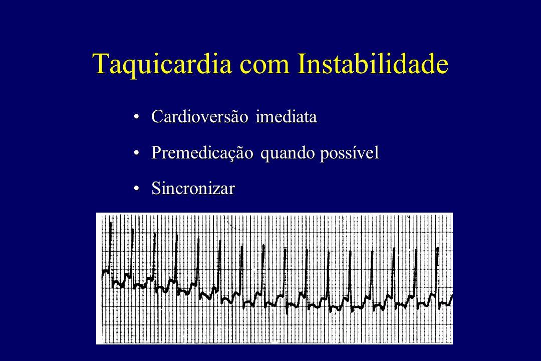 Taquicardia com Instabilidade •Cardioversão imediata •Premedicação quando possível •Sincronizar