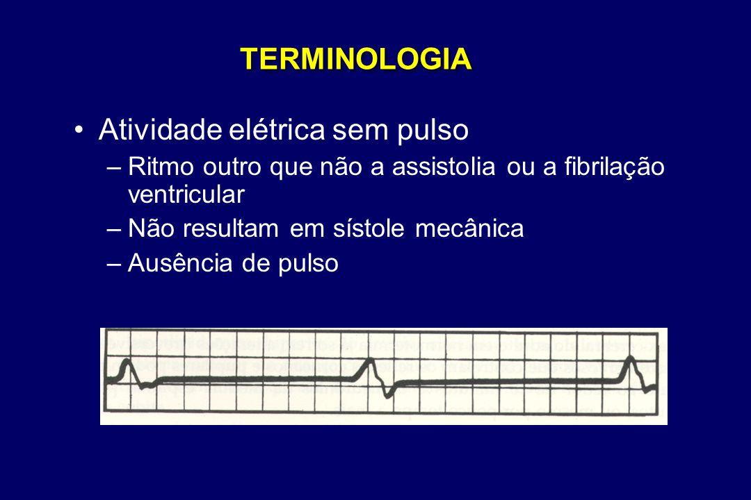 TERMINOLOGIA •Atividade elétrica sem pulso –Ritmo outro que não a assistolia ou a fibrilação ventricular –Não resultam em sístole mecânica –Ausência d