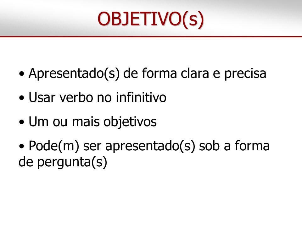 OBJETIVO(s) • Apresentado(s) de forma clara e precisa • Usar verbo no infinitivo • Um ou mais objetivos • Pode(m) ser apresentado(s) sob a forma de pergunta(s)