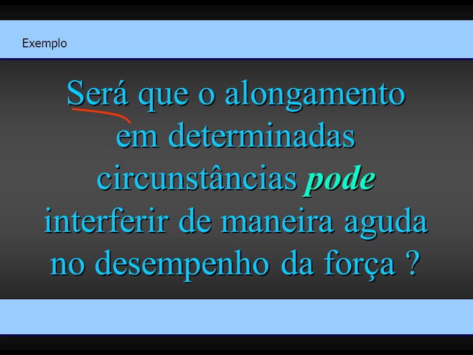 Será que o alongamento em determinadas circunstâncias pode interferir de maneira aguda no desempenho da força .