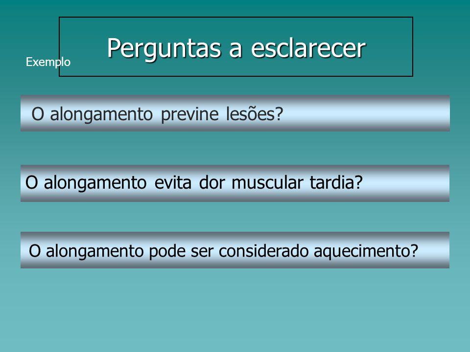 Perguntas a esclarecer O alongamento previne lesões.