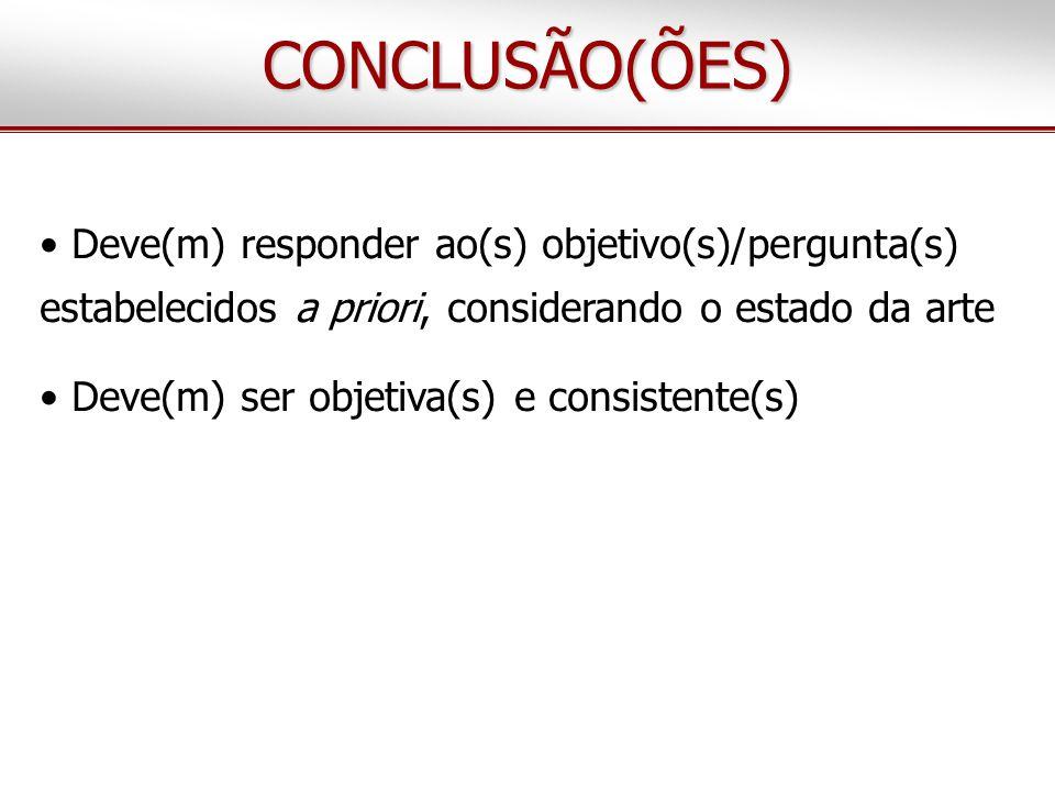 CONCLUSÃO(ÕES) • Deve(m) responder ao(s) objetivo(s)/pergunta(s) estabelecidos a priori, considerando o estado da arte • Deve(m) ser objetiva(s) e consistente(s)