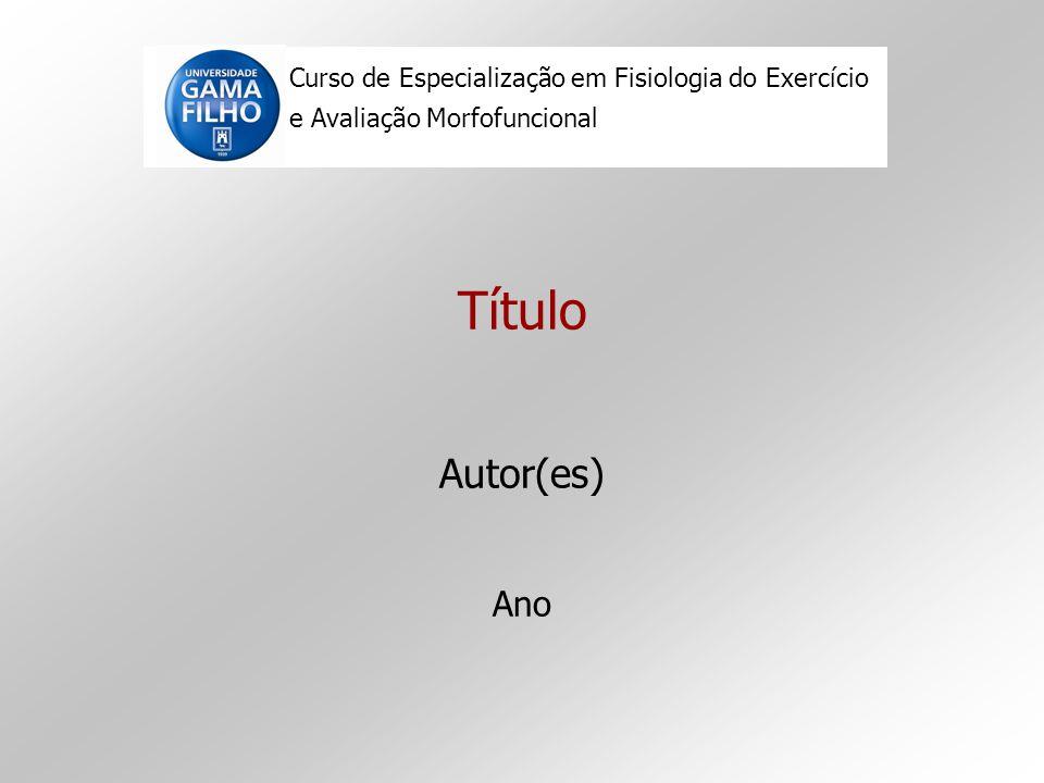 Título Autor(es) Ano Curso de Especialização em Fisiologia do Exercício e Avaliação Morfofuncional