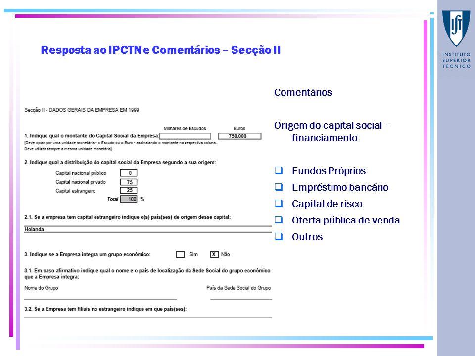 Resposta ao IPCTN e Comentários – Secção II Comentários Origem do capital social – financiamento:  Fundos Próprios  Empréstimo bancário  Capital de risco  Oferta pública de venda  Outros