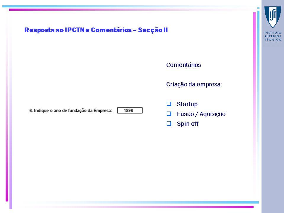 Resposta ao IPCTN e Comentários – Secção II Comentários Criação da empresa:  Startup  Fusão / Aquisição  Spin-off