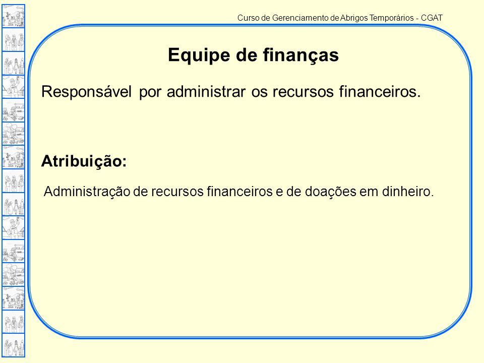 Curso de Gerenciamento de Abrigos Temporários - CGAT Equipe de finanças Responsável por administrar os recursos financeiros.
