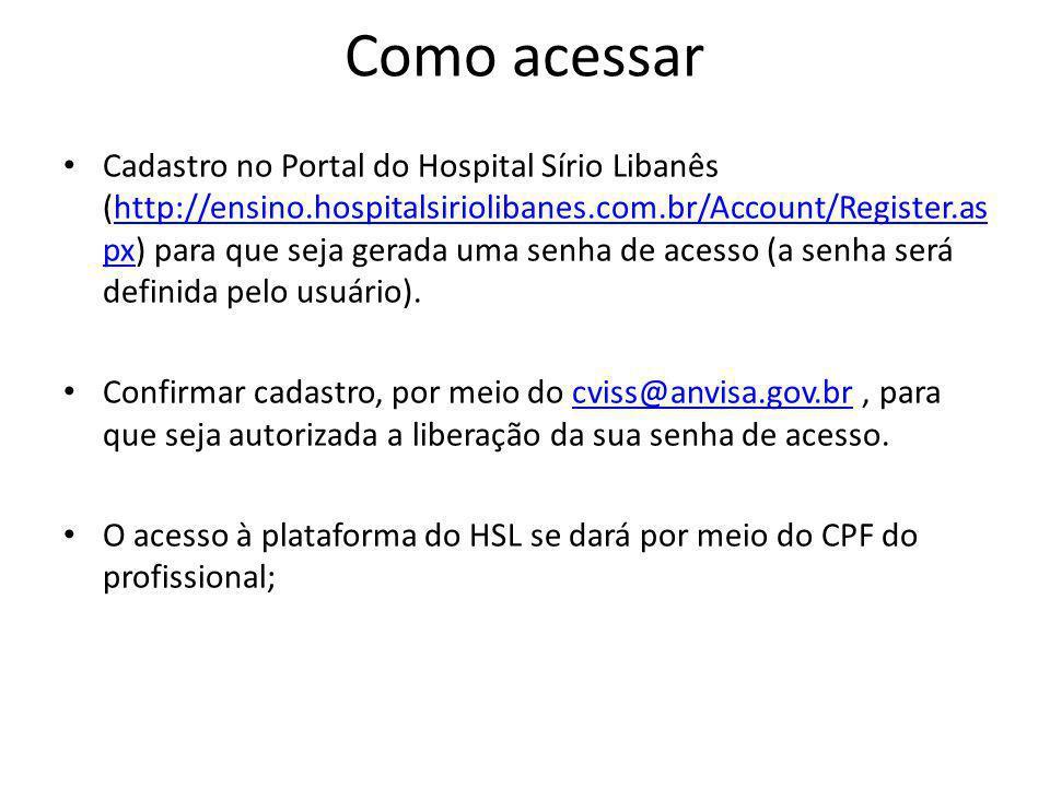 Como acessar • Cadastro no Portal do Hospital Sírio Libanês (http://ensino.hospitalsiriolibanes.com.br/Account/Register.as px) para que seja gerada um