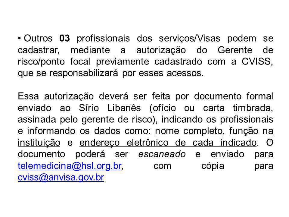 • Outros 03 profissionais dos serviços/Visas podem se cadastrar, mediante a autorização do Gerente de risco/ponto focal previamente cadastrado com a C