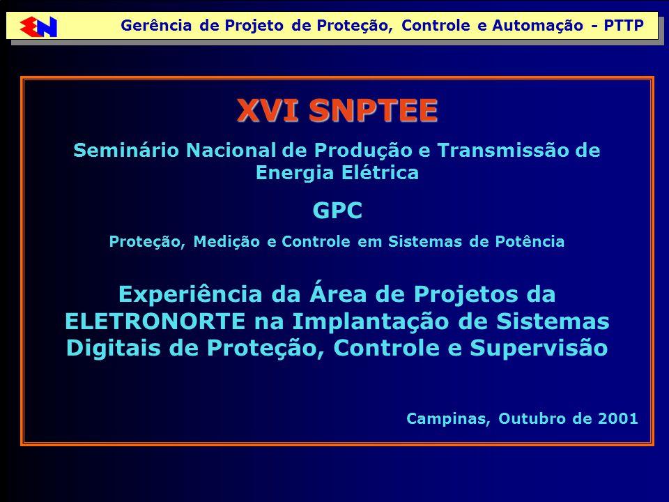 Gerência de Projeto de Proteção, Controle e Automação - PTTP XVI SNPTEE Seminário Nacional de Produção e Transmissão de Energia Elétrica GPC Proteção,