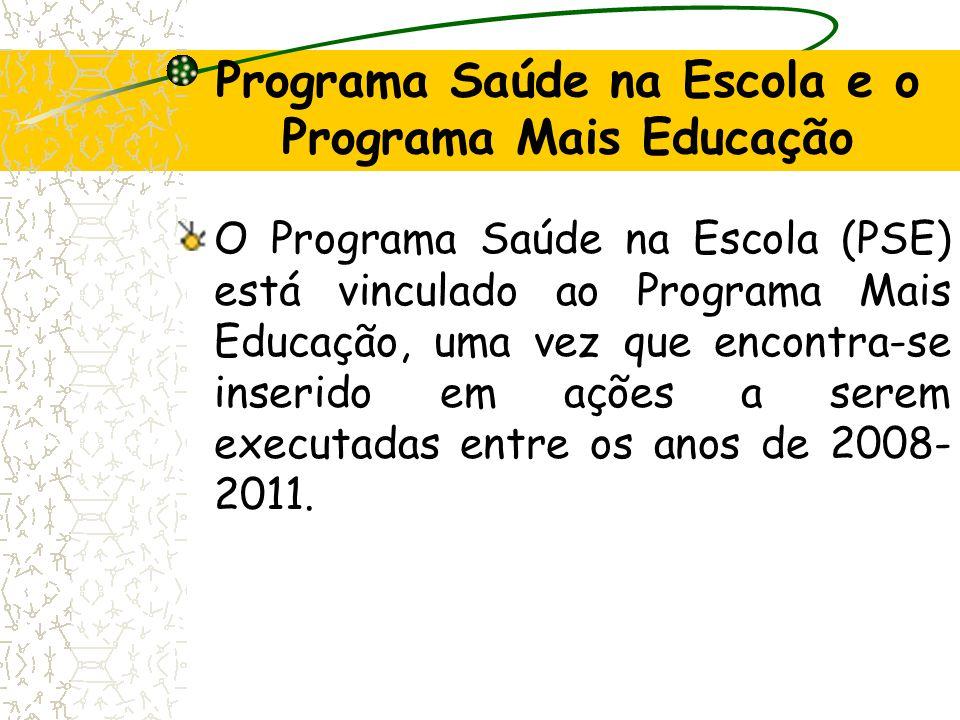 Programa Saúde na Escola e o Programa Mais Educação O Programa Saúde na Escola (PSE) está vinculado ao Programa Mais Educação, uma vez que encontra-se