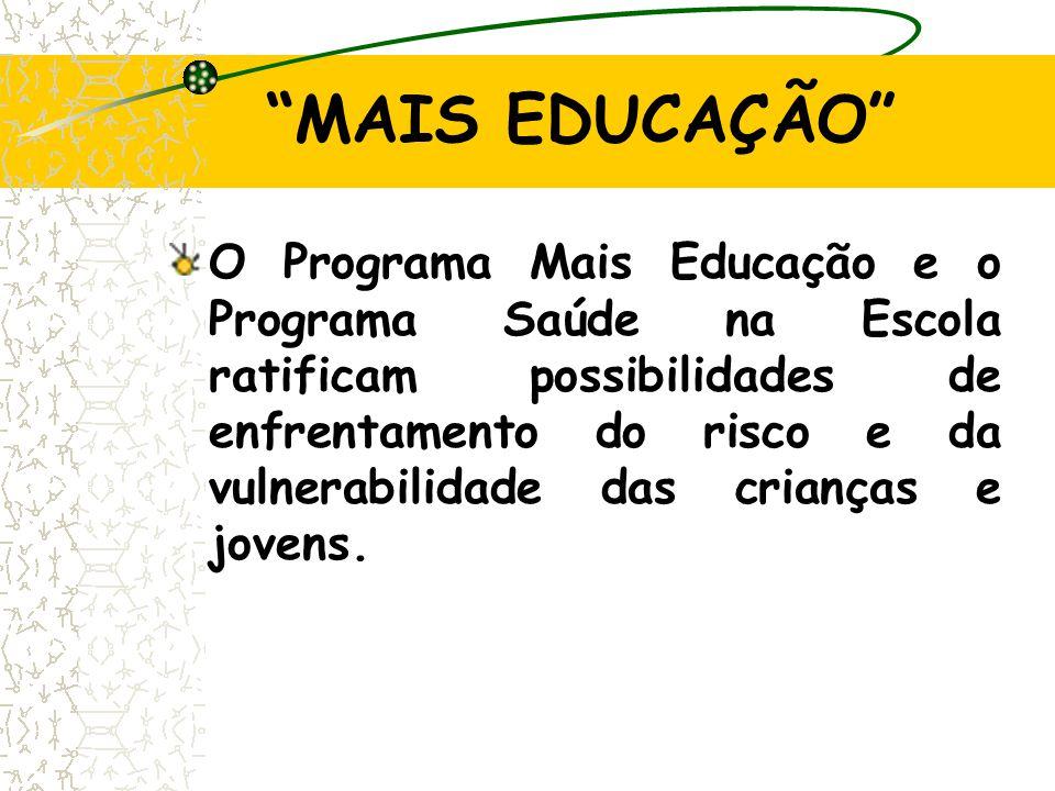 """""""MAIS EDUCAÇÃO"""" O Programa Mais Educação e o Programa Saúde na Escola ratificam possibilidades de enfrentamento do risco e da vulnerabilidade das cria"""