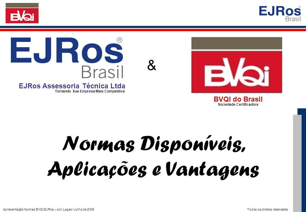 Apresentação Normas BVQI EJRos – Acil Lages / Julho de 2006 Todos os direitos reservados EJRos Assessoria Técnica Ltda Tornando Sua Empresa Mais Competitiva - Uma das principais e mais prestigiadas assessorias técnicas do sul do Brasil no ramo de Planejamanto Estratégico e Sistemas de gestão baseados em requisitos normativos.