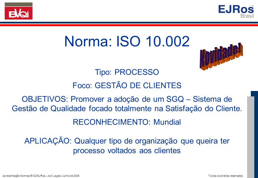 Apresentação Normas BVQI EJRos – Acil Lages / Julho de 2006 Todos os direitos reservados Norma: ISO 10.002 Tipo: PROCESSO Foco: GESTÃO DE CLIENTES OBJ