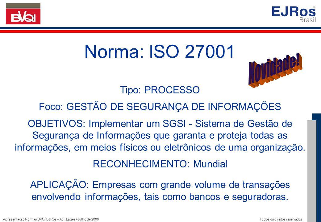Apresentação Normas BVQI EJRos – Acil Lages / Julho de 2006 Todos os direitos reservados Norma: ISO 27001 Tipo: PROCESSO Foco: GESTÃO DE SEGURANÇA DE