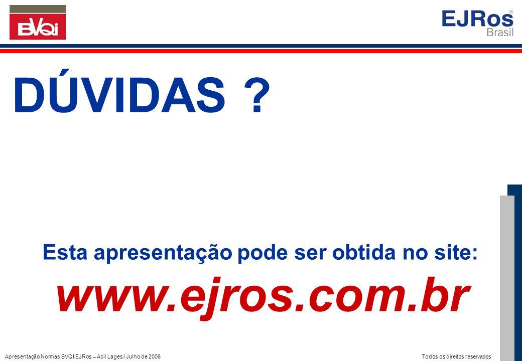 Apresentação Normas BVQI EJRos – Acil Lages / Julho de 2006 Todos os direitos reservados DÚVIDAS ? Esta apresentação pode ser obtida no site: www.ejro