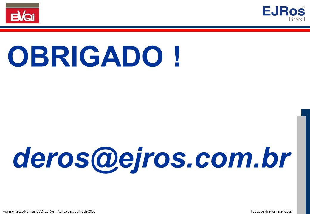 Apresentação Normas BVQI EJRos – Acil Lages / Julho de 2006 Todos os direitos reservados OBRIGADO ! deros@ejros.com.br