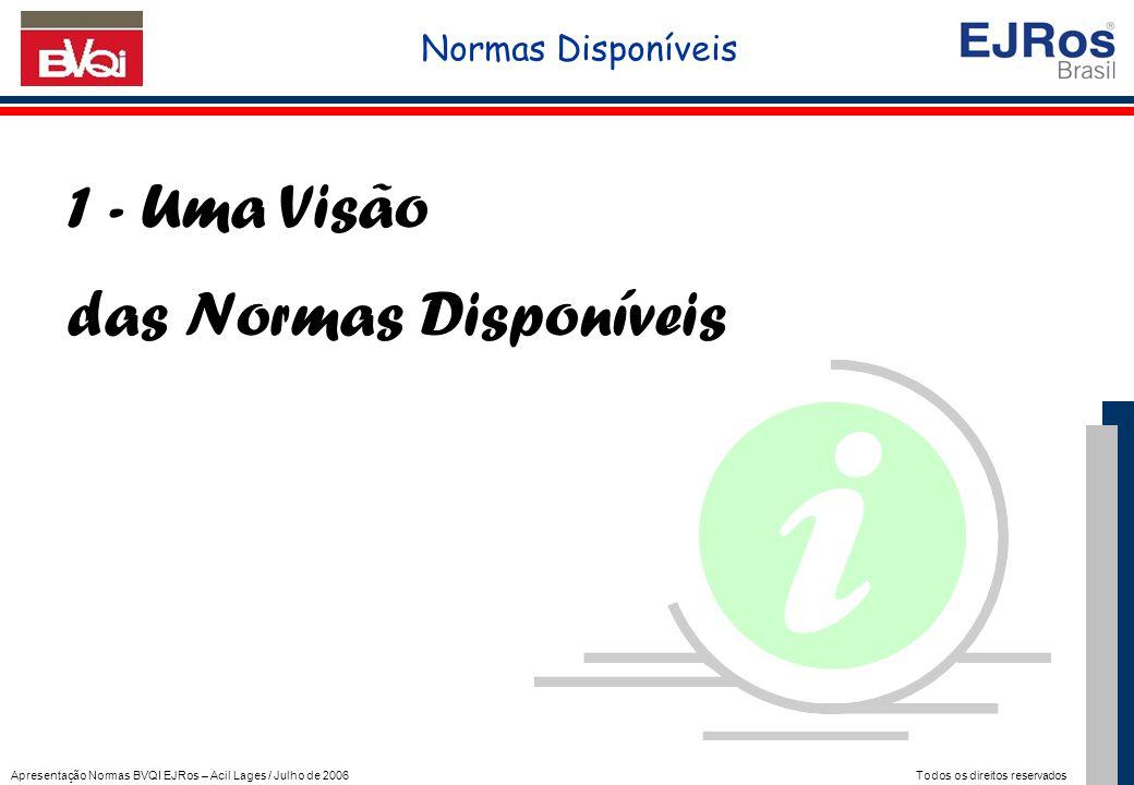 Apresentação Normas BVQI EJRos – Acil Lages / Julho de 2006 Todos os direitos reservados 1 - Uma Visão das Normas Disponíveis Normas Disponíveis