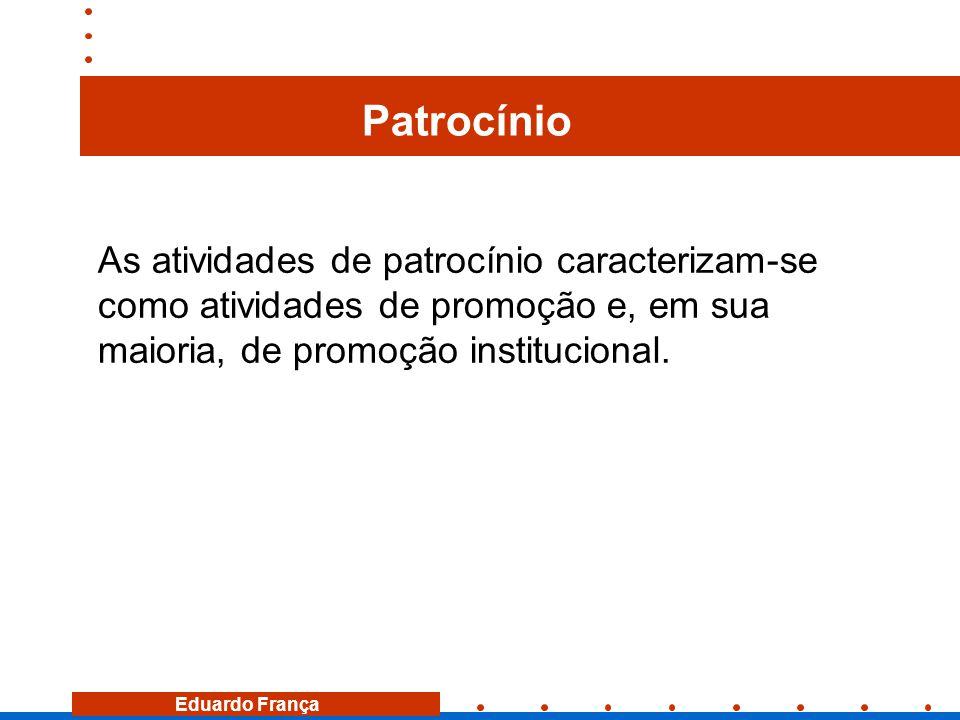 Eduardo França Patrocínio As atividades de patrocínio caracterizam-se como atividades de promoção e, em sua maioria, de promoção institucional.