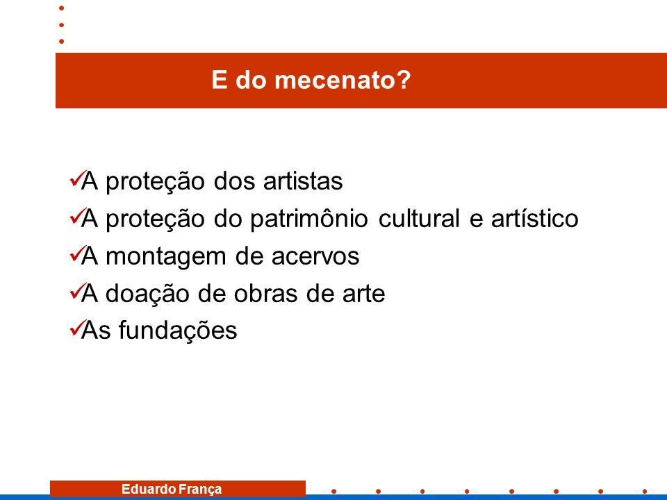 Eduardo França E do mecenato?  A proteção dos artistas  A proteção do patrimônio cultural e artístico  A montagem de acervos  A doação de obras de