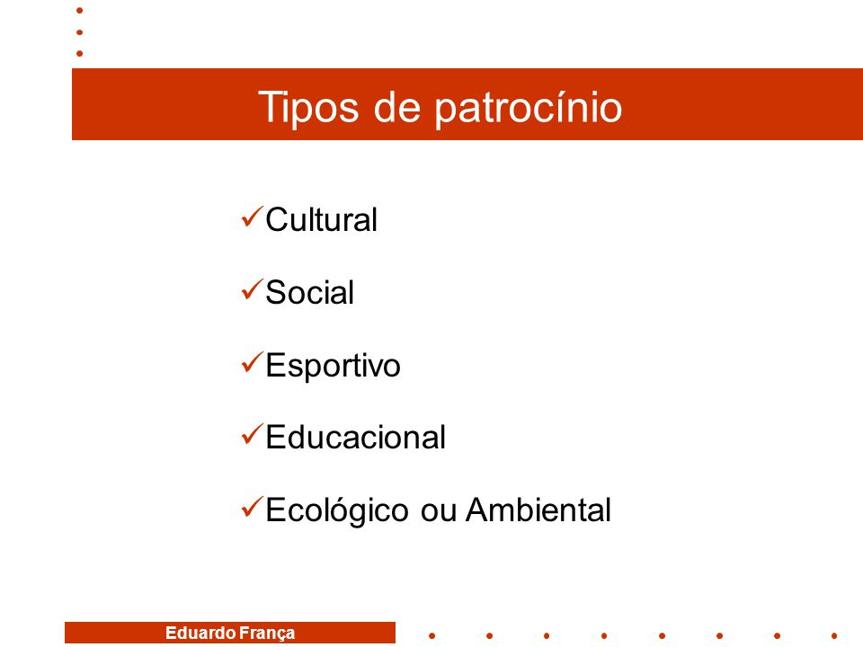 Eduardo França  Cultural  Social  Esportivo  Educacional  Ecológico ou Ambiental Tipos de patrocínio