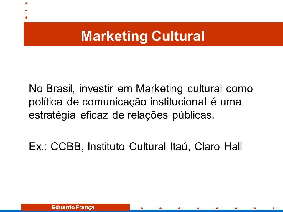 Eduardo França Marketing Cultural No Brasil, investir em Marketing cultural como política de comunicação institucional é uma estratégia eficaz de rela