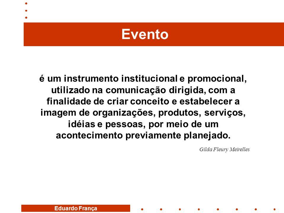 Eduardo França Evento é um instrumento institucional e promocional, utilizado na comunicação dirigida, com a finalidade de criar conceito e estabelece