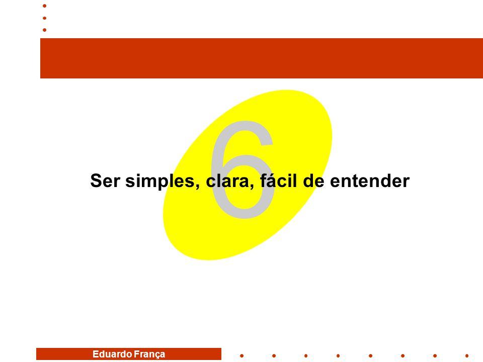 Eduardo França 6 Ser simples, clara, fácil de entender