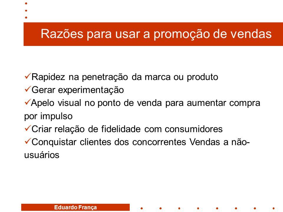 Eduardo França  Rapidez na penetração da marca ou produto  Gerar experimentação  Apelo visual no ponto de venda para aumentar compra por impulso 