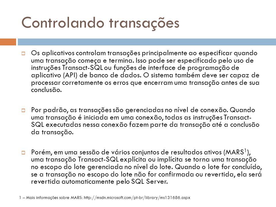 Controlando transações  Os aplicativos controlam transações principalmente ao especificar quando uma transação começa e termina. Isso pode ser especi