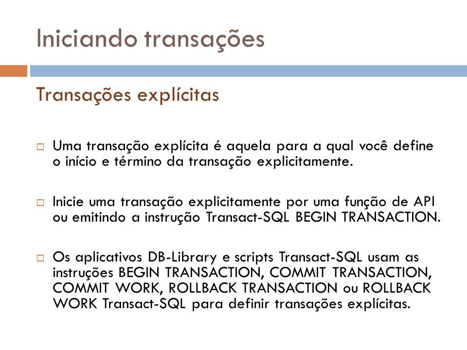Iniciando transações  Uma transação explícita é aquela para a qual você define o início e término da transação explicitamente.  Inicie uma transação