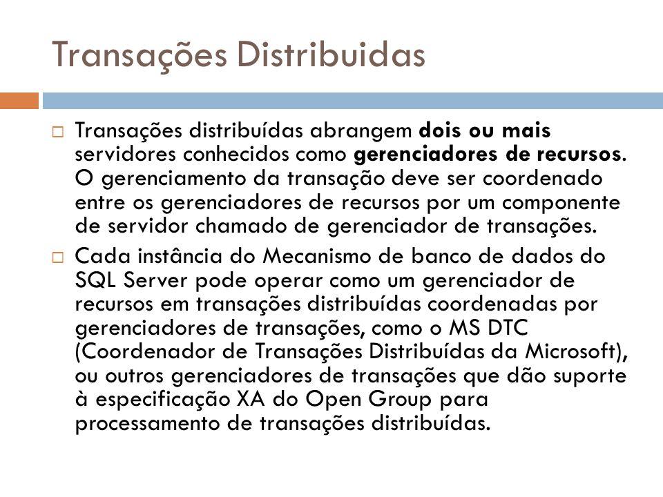 Transações Distribuidas  Transações distribuídas abrangem dois ou mais servidores conhecidos como gerenciadores de recursos. O gerenciamento da trans