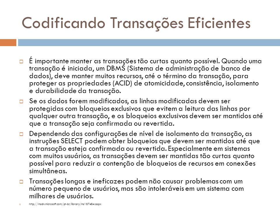 Codificando Transações Eficientes  É importante manter as transações tão curtas quanto possível. Quando uma transação é iniciada, um DBMS (Sistema de
