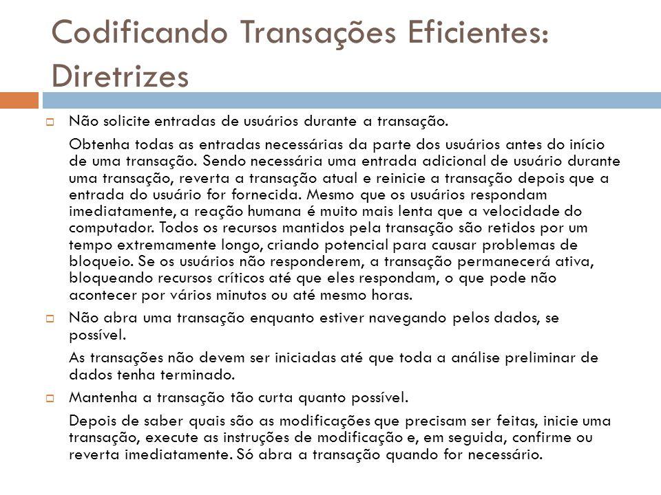 Codificando Transações Eficientes: Diretrizes  Não solicite entradas de usuários durante a transação. Obtenha todas as entradas necessárias da parte