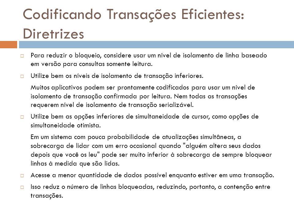Codificando Transações Eficientes: Diretrizes  Para reduzir o bloqueio, considere usar um nível de isolamento de linha baseado em versão para consult