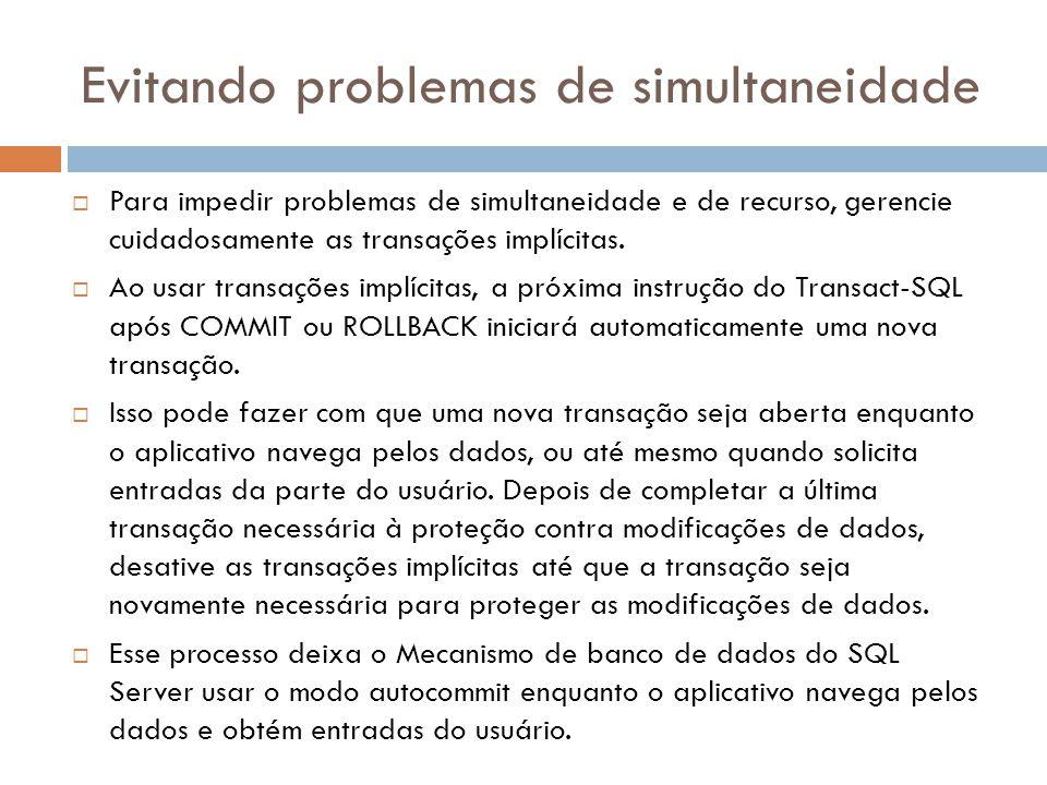 Evitando problemas de simultaneidade  Para impedir problemas de simultaneidade e de recurso, gerencie cuidadosamente as transações implícitas.  Ao u