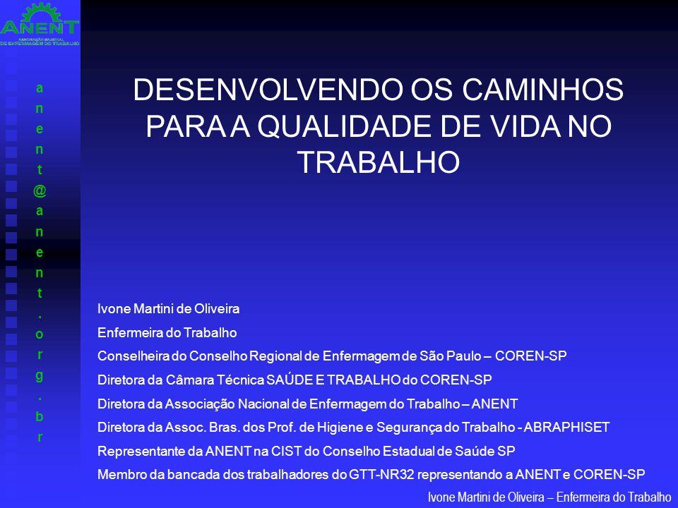 anent@anent.org.branent@anent.org.br Ivone Martini de Oliveira – Enfermeira do Trabalho VISÃO PROFISSIONAL DA SAÚDE DO TRABALHADOR DE SAÚDE.