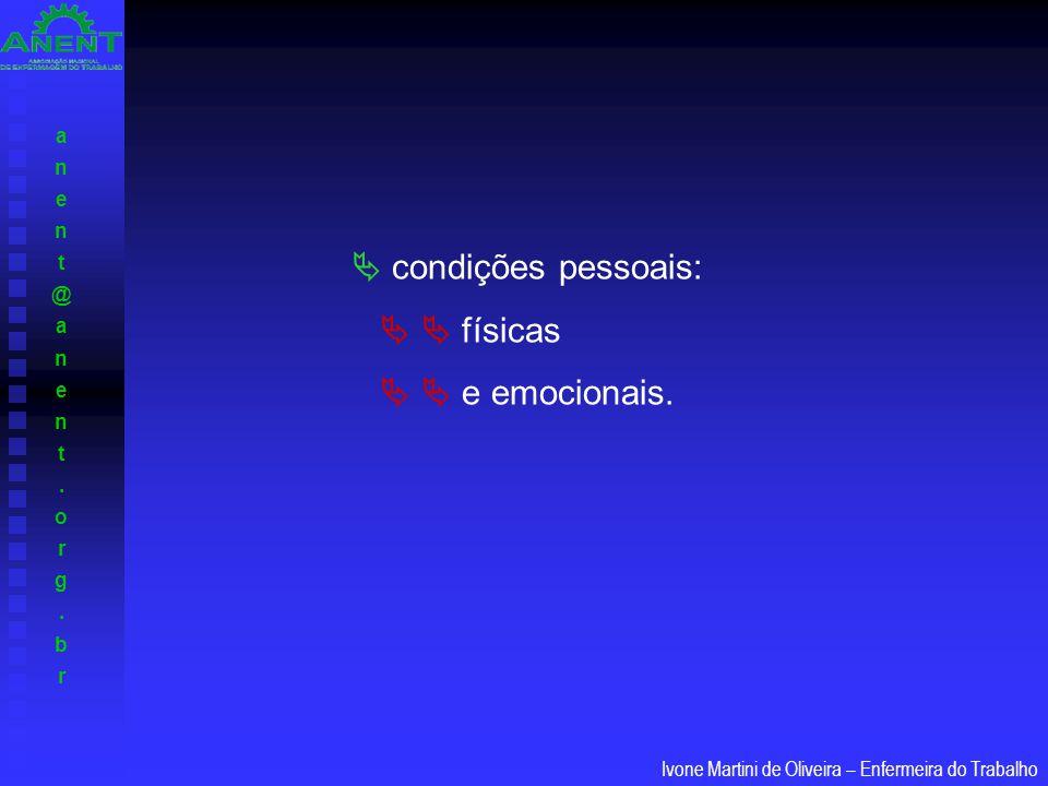 anent@anent.org.branent@anent.org.br Ivone Martini de Oliveira – Enfermeira do Trabalho  condições pessoais:   físicas   e emocionais.