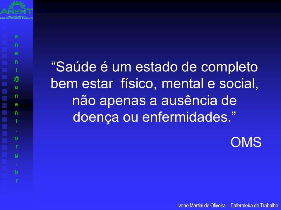 anent@anent.org.branent@anent.org.br Ivone Martini de Oliveira – Enfermeira do Trabalho A saúde para cada homem, mulher ou criança é ter meios de traçar um caminho pessoal e original, em direção ao bem-estar físico, psíquico e social. C.
