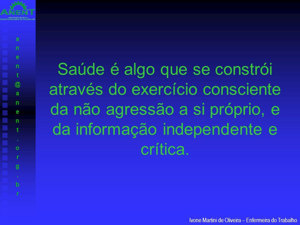 anent@anent.org.branent@anent.org.br Ivone Martini de Oliveira – Enfermeira do Trabalho Saúde é algo que se constrói através do exercício consciente d