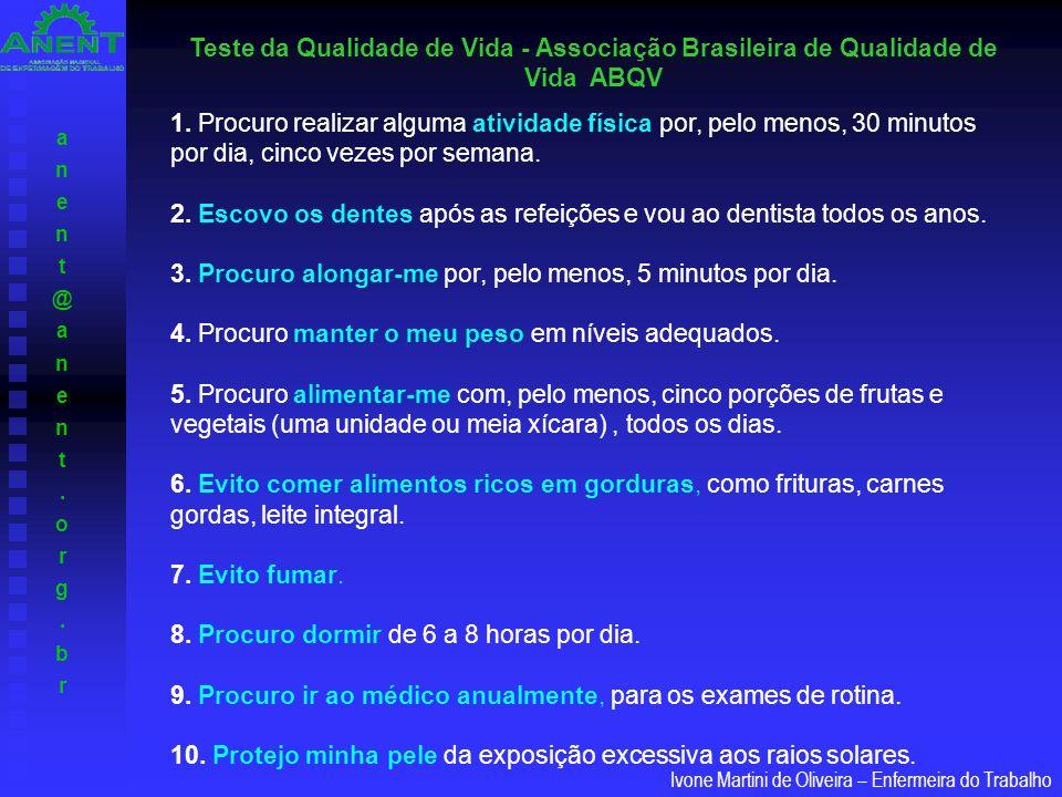 anent@anent.org.branent@anent.org.br Ivone Martini de Oliveira – Enfermeira do Trabalho Teste da Qualidade de Vida - Associação Brasileira de Qualidad