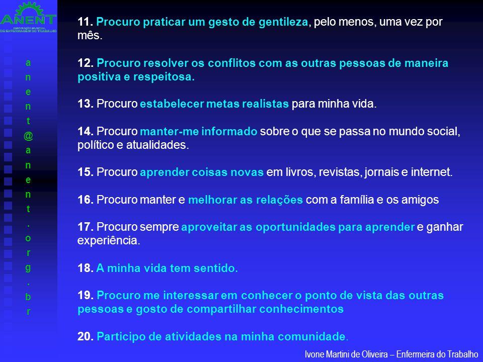 anent@anent.org.branent@anent.org.br Ivone Martini de Oliveira – Enfermeira do Trabalho 11. Procuro praticar um gesto de gentileza, pelo menos, uma ve