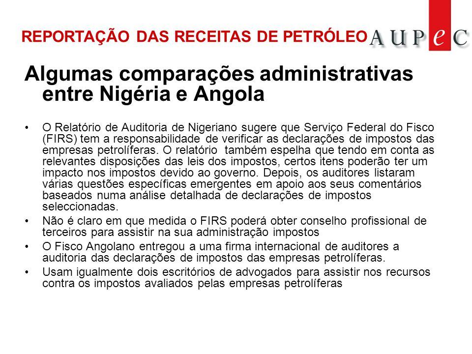 Algumas comparações administrativas entre Nigéria e Angola •O Relatório de Auditoria de Nigeriano sugere que Serviço Federal do Fisco (FIRS) tem a responsabilidade de verificar as declarações de impostos das empresas petrolíferas.