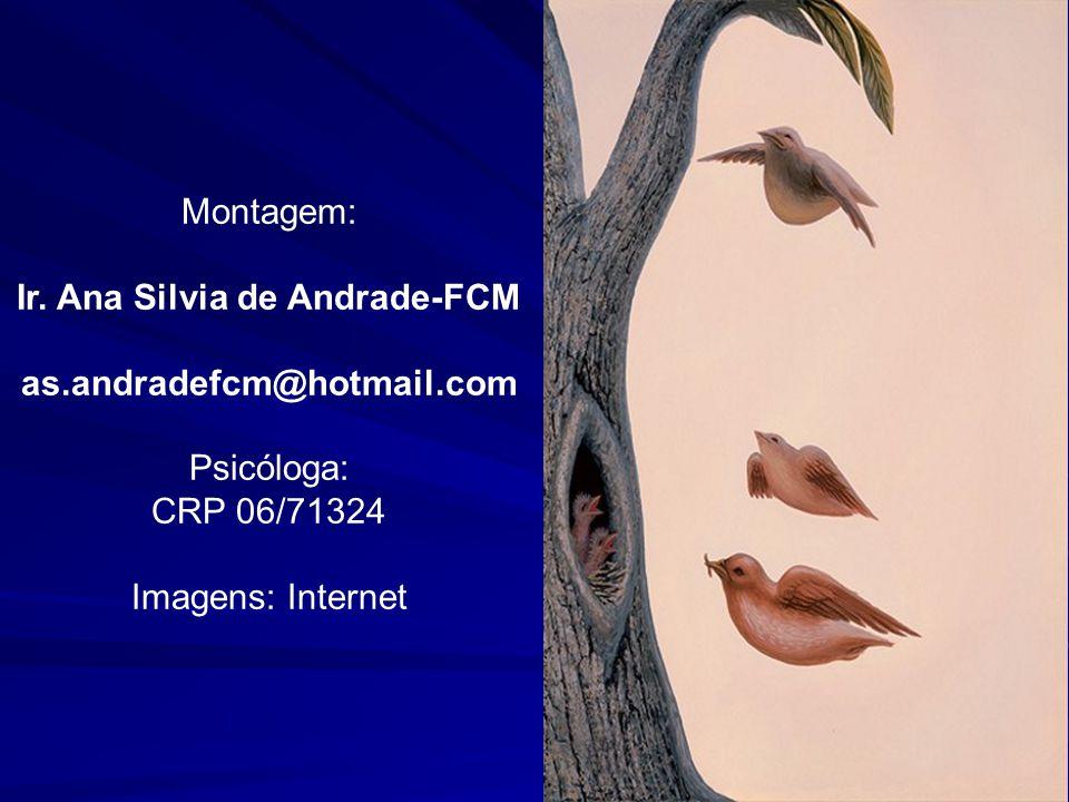 Montagem: Ir. Ana Silvia de Andrade-FCM as.andradefcm@hotmail.com Psicóloga: CRP 06/71324 Imagens: Internet