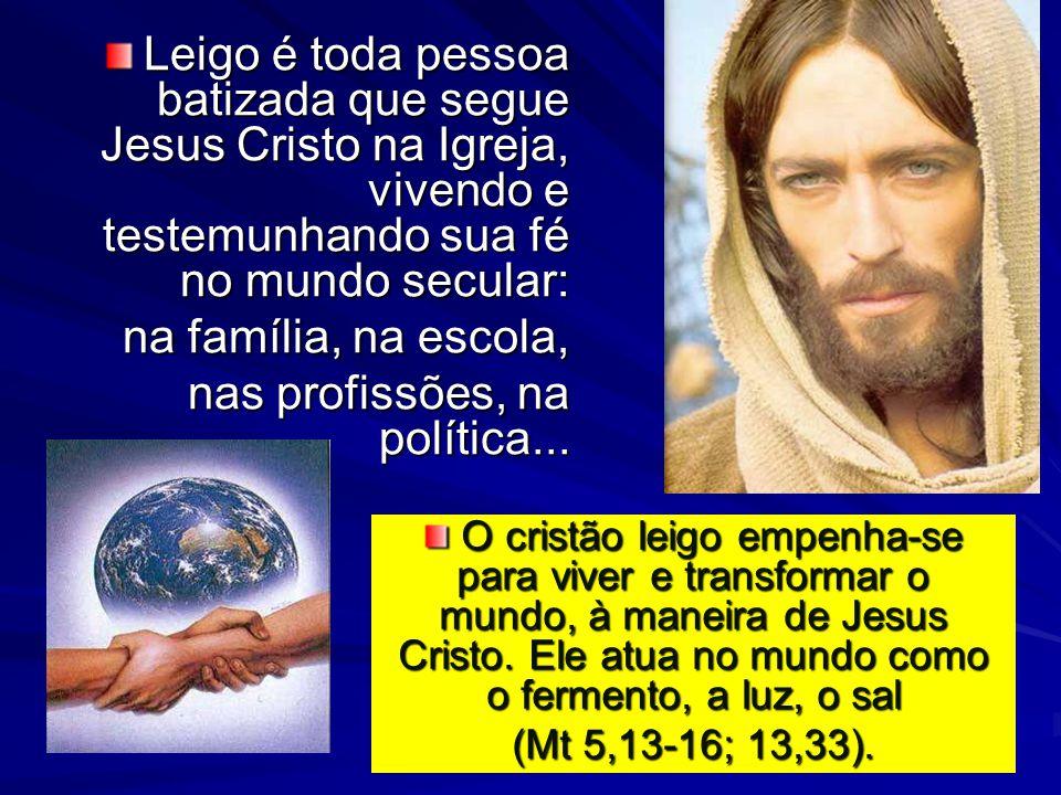 Leigo é toda pessoa batizada que segue Jesus Cristo na Igreja, vivendo e testemunhando sua fé no mundo secular: na família, na escola, nas profissões,