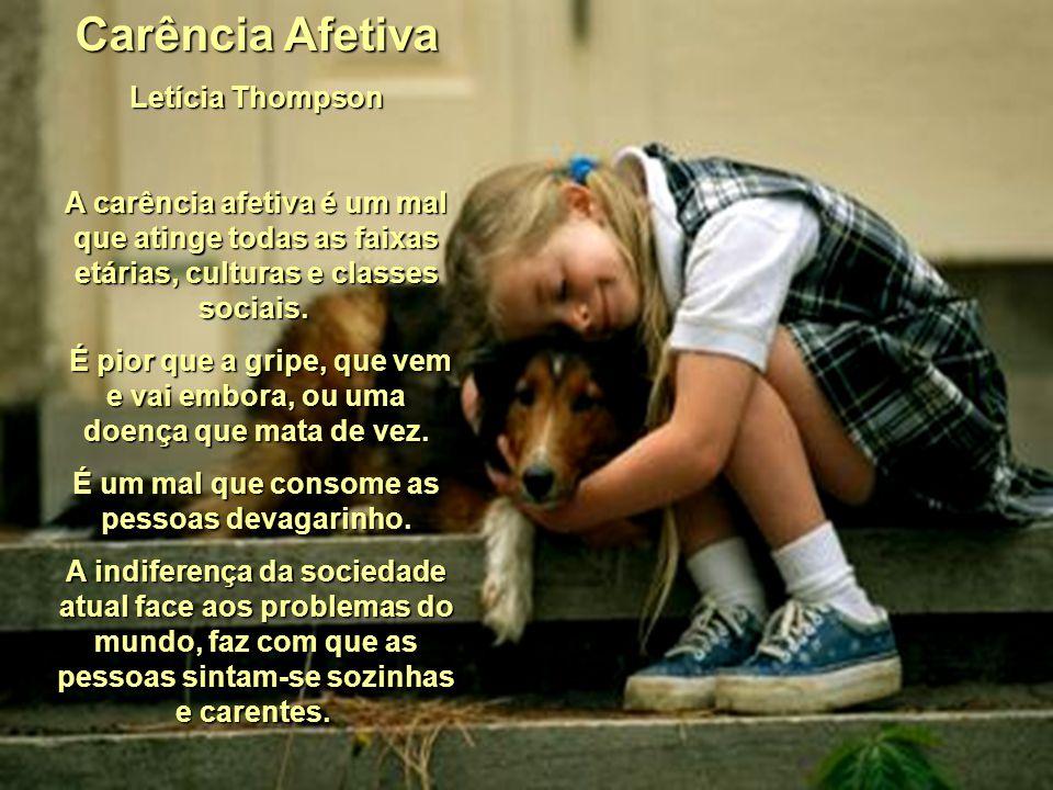 Carência Afetiva Letícia Thompson A carência afetiva é um mal que atinge todas as faixas etárias, culturas e classes sociais.