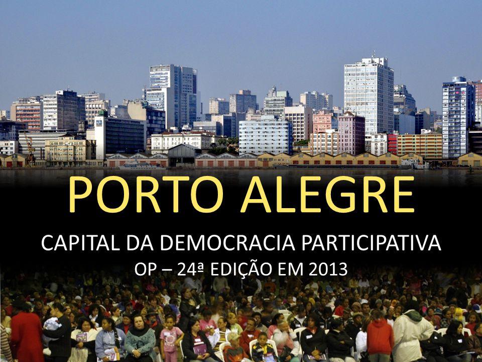 PORTO ALEGRE CAPITAL DA DEMOCRACIA PARTICIPATIVA OP – 24ª EDIÇÃO EM 2013