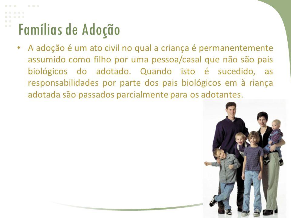 Famílias de Adoção • A adoção é um ato civil no qual a criança é permanentemente assumido como filho por uma pessoa/casal que não são pais biológicos do adotado.