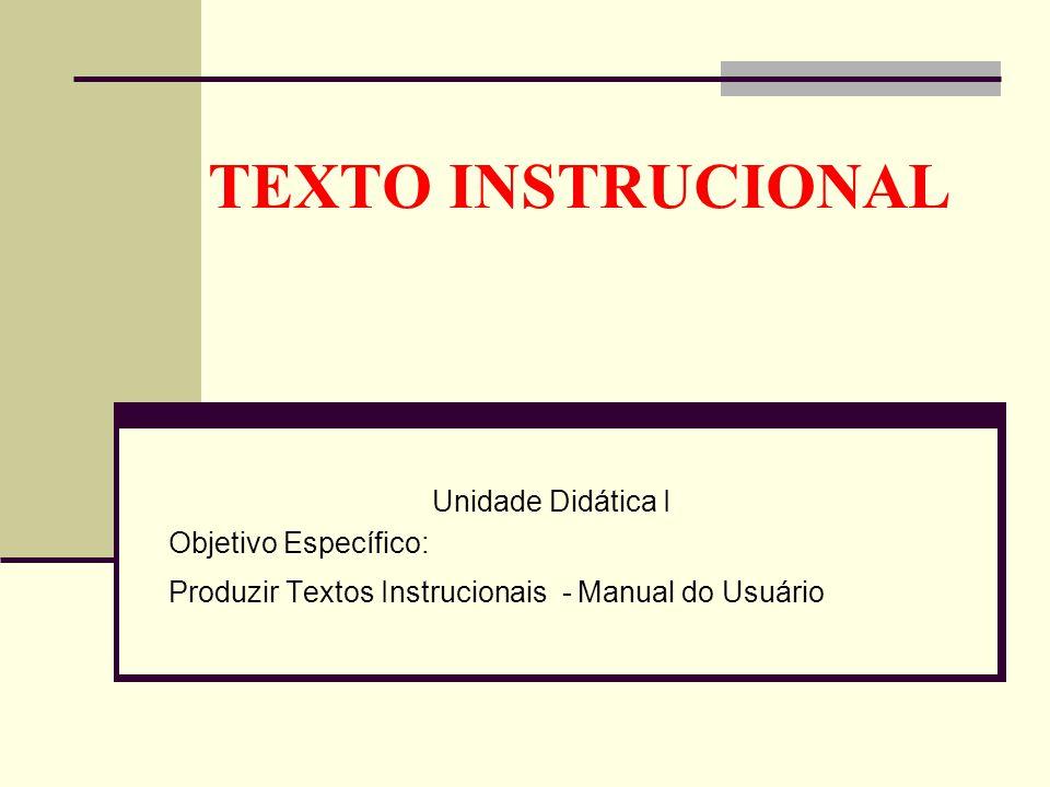 TEXTO INSTRUCIONAL Unidade Didática I Objetivo Específico: Produzir Textos Instrucionais - Manual do Usuário